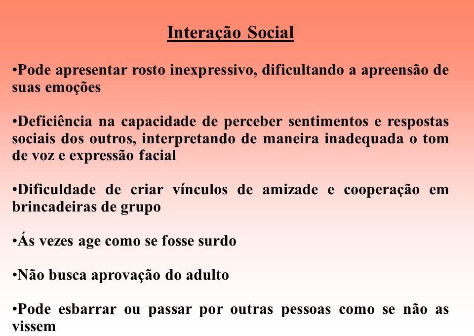 Interação Social Pode apresentar rosto inexpressivo, dificultando a apreensão de suas emoções.