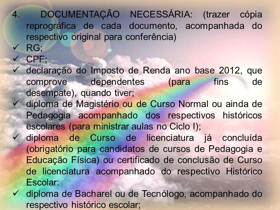 4. DOCUMENTAÇÃO NECESSÁRIA: (trazer cópia reprográfica de cada documento, acompanhada do respectivo original para conferência)