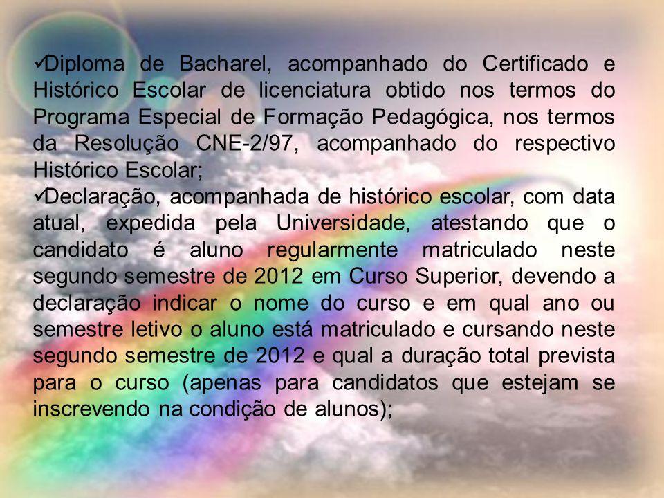 Diploma de Bacharel, acompanhado do Certificado e Histórico Escolar de licenciatura obtido nos termos do Programa Especial de Formação Pedagógica, nos termos da Resolução CNE-2/97, acompanhado do respectivo Histórico Escolar;