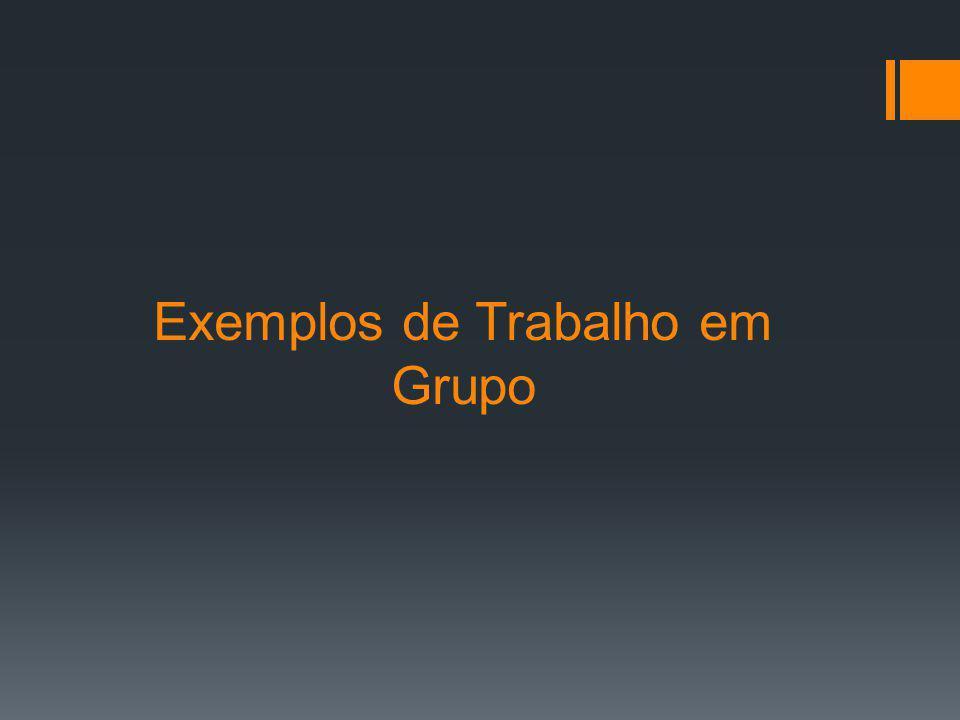 Exemplos de Trabalho em Grupo