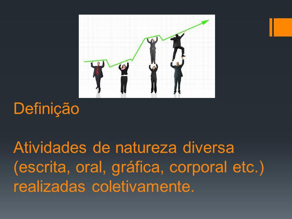 Definição Atividades de natureza diversa (escrita, oral, gráfica, corporal etc.) realizadas coletivamente.