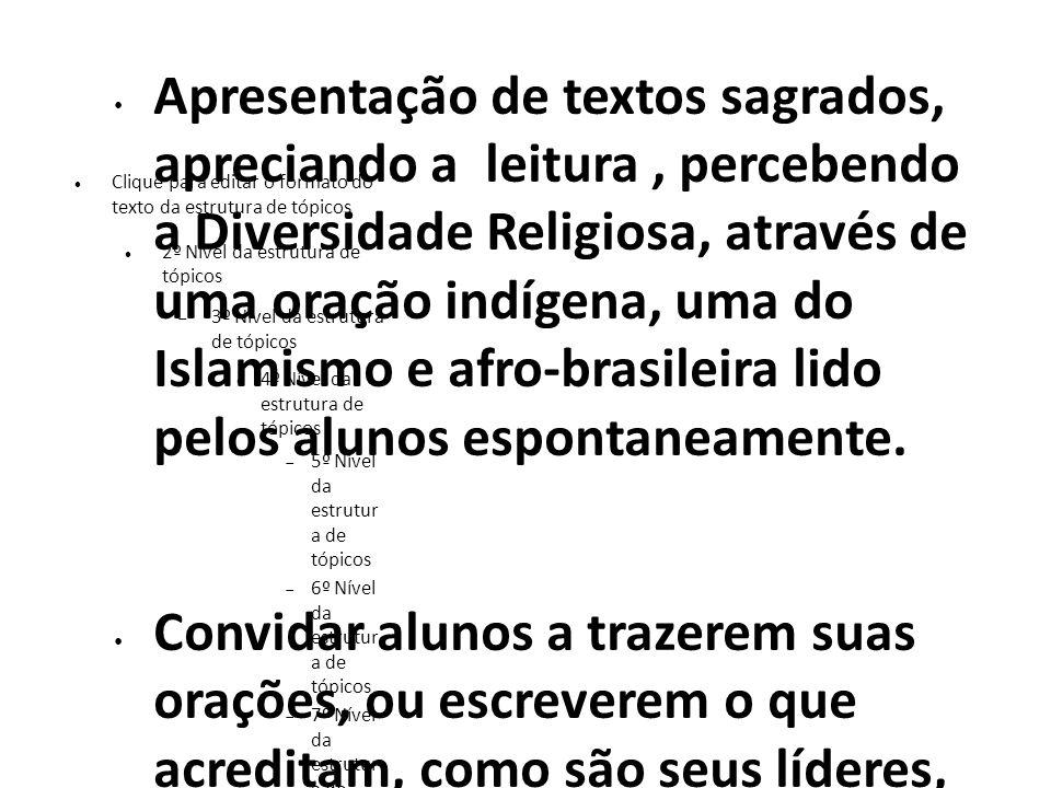 Apresentação de textos sagrados, apreciando a leitura , percebendo a Diversidade Religiosa, através de uma oração indígena, uma do Islamismo e afro-brasileira lido pelos alunos espontaneamente.