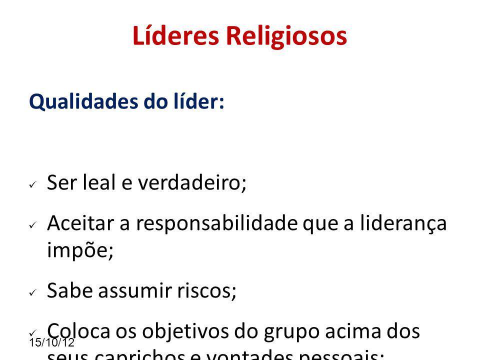Líderes Religiosos Qualidades do líder: Ser leal e verdadeiro;