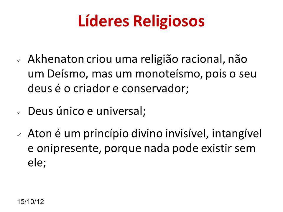 Líderes Religiosos Akhenaton criou uma religião racional, não um Deísmo, mas um monoteísmo, pois o seu deus é o criador e conservador;