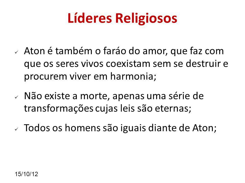 Líderes Religiosos Aton é também o faráo do amor, que faz com que os seres vivos coexistam sem se destruir e procurem viver em harmonia;