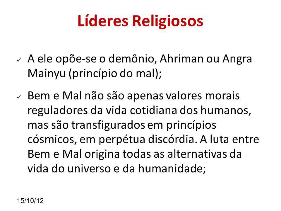 Líderes Religiosos A ele opõe-se o demônio, Ahriman ou Angra Mainyu (princípio do mal);