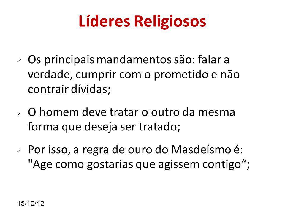Líderes Religiosos Os principais mandamentos são: falar a verdade, cumprir com o prometido e não contrair dívidas;