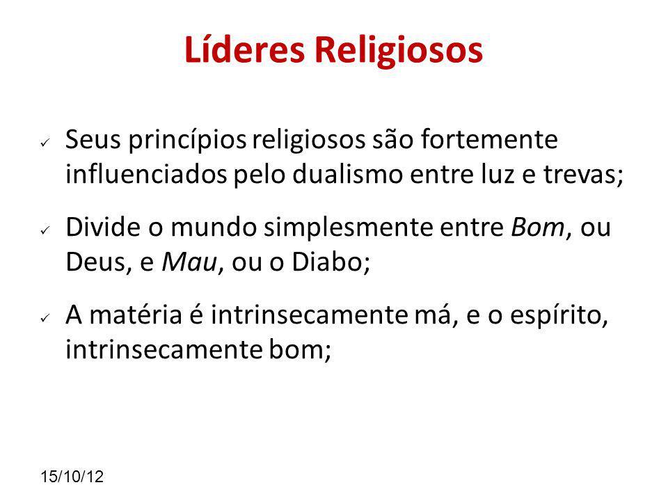 Líderes Religiosos Seus princípios religiosos são fortemente influenciados pelo dualismo entre luz e trevas;