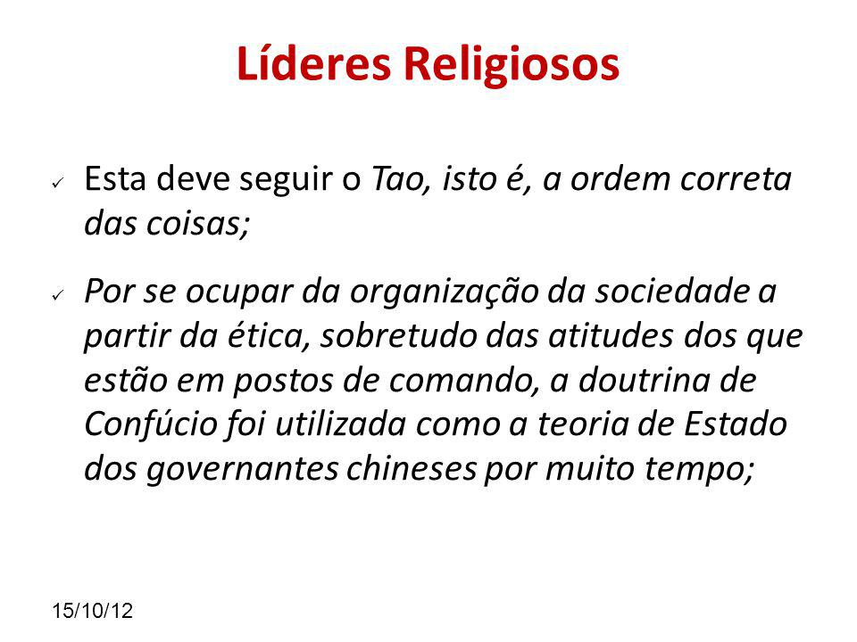 Líderes Religiosos Esta deve seguir o Tao, isto é, a ordem correta das coisas;