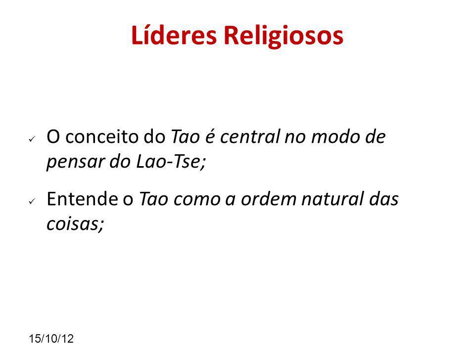 Líderes Religiosos O conceito do Tao é central no modo de pensar do Lao-Tse; Entende o Tao como a ordem natural das coisas;