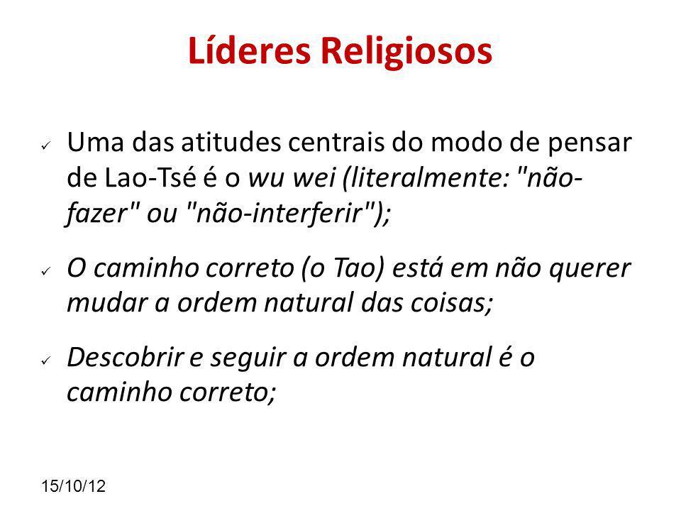 Líderes Religiosos Uma das atitudes centrais do modo de pensar de Lao-Tsé é o wu wei (literalmente: não- fazer ou não-interferir );