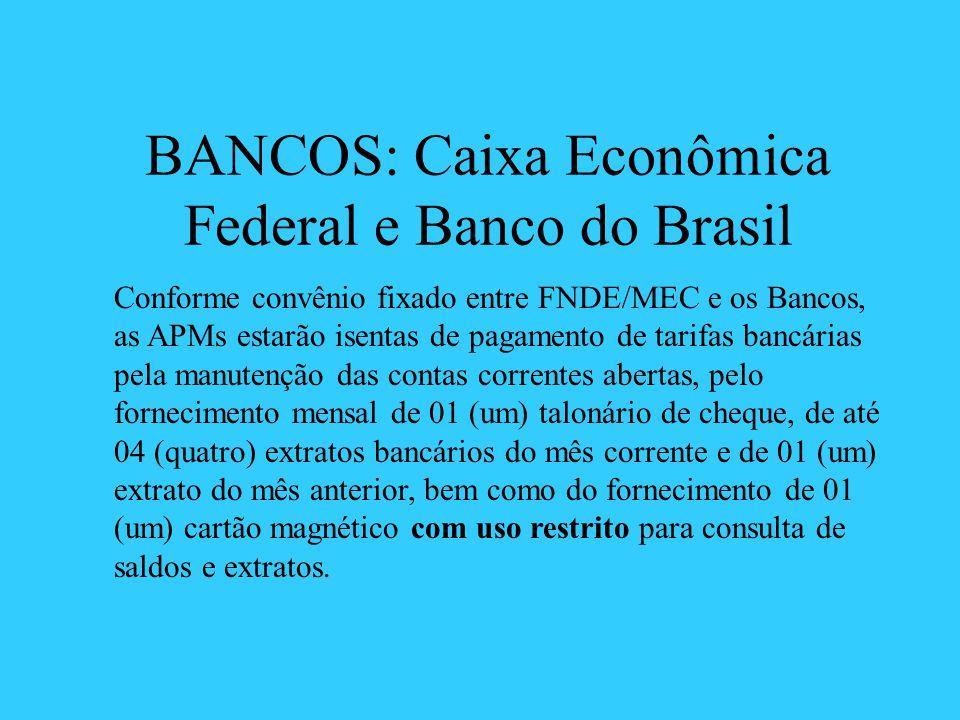 BANCOS: Caixa Econômica Federal e Banco do Brasil