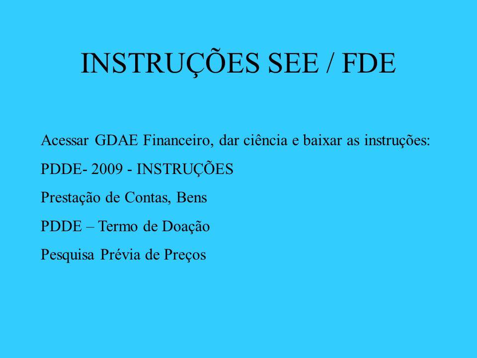 INSTRUÇÕES SEE / FDE Acessar GDAE Financeiro, dar ciência e baixar as instruções: PDDE- 2009 - INSTRUÇÕES.
