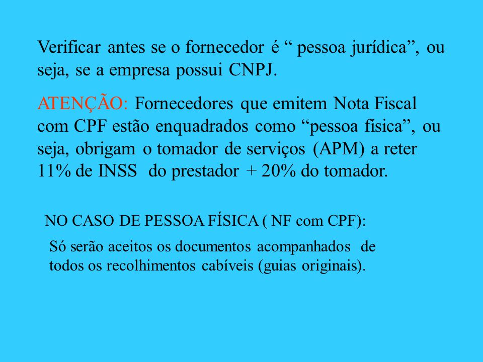Verificar antes se o fornecedor é pessoa jurídica , ou seja, se a empresa possui CNPJ.