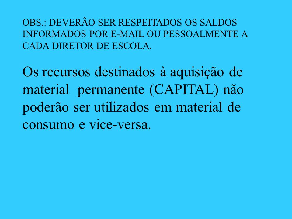 OBS.: DEVERÃO SER RESPEITADOS OS SALDOS INFORMADOS POR E-MAIL OU PESSOALMENTE A CADA DIRETOR DE ESCOLA.
