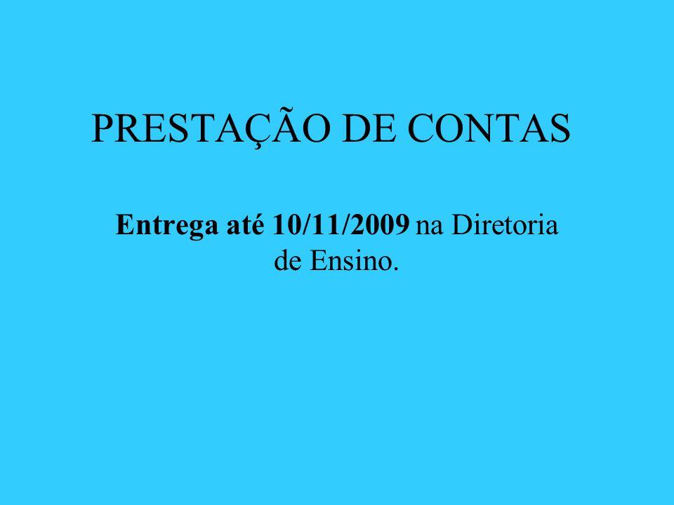 Entrega até 10/11/2009 na Diretoria de Ensino.