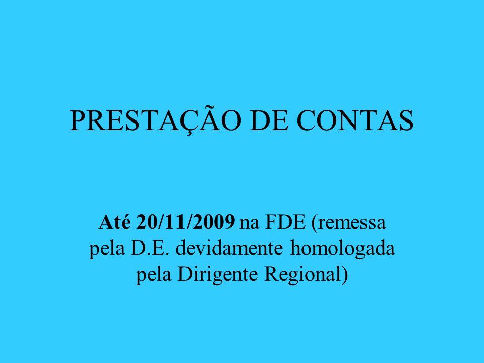 PRESTAÇÃO DE CONTAS Até 20/11/2009 na FDE (remessa pela D.E.
