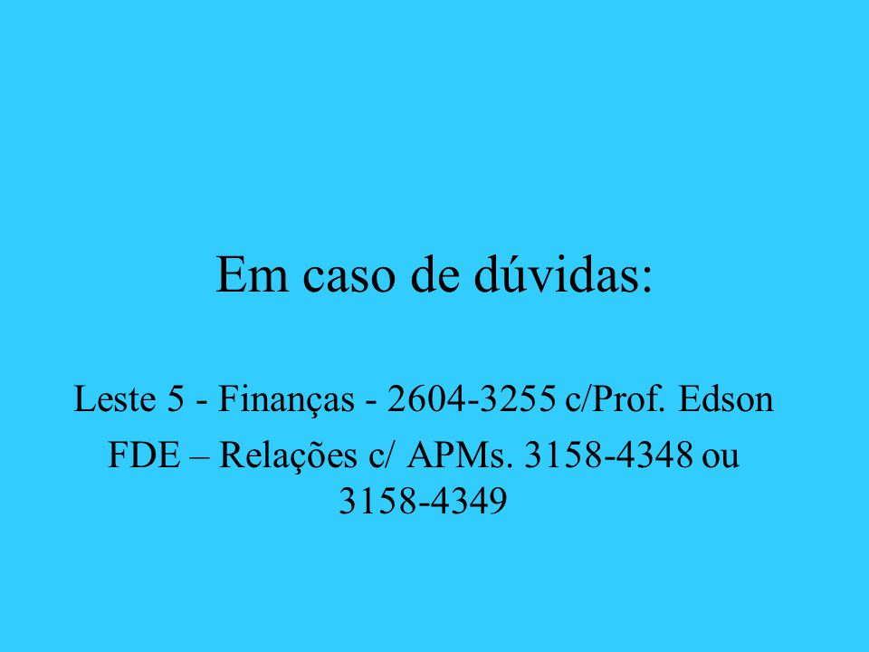 Em caso de dúvidas: Leste 5 - Finanças - 2604-3255 c/Prof. Edson