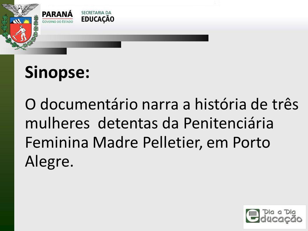 Sinopse: O documentário narra a história de três mulheres detentas da Penitenciária Feminina Madre Pelletier, em Porto Alegre.