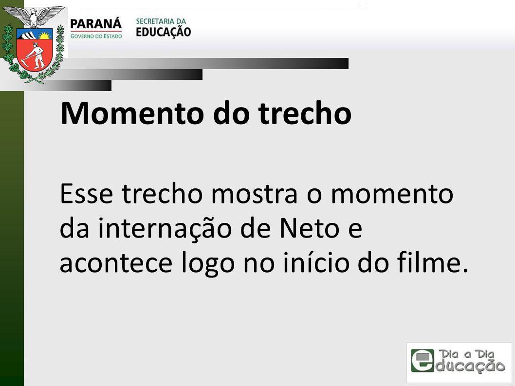 Momento do trecho Esse trecho mostra o momento da internação de Neto e acontece logo no início do filme.