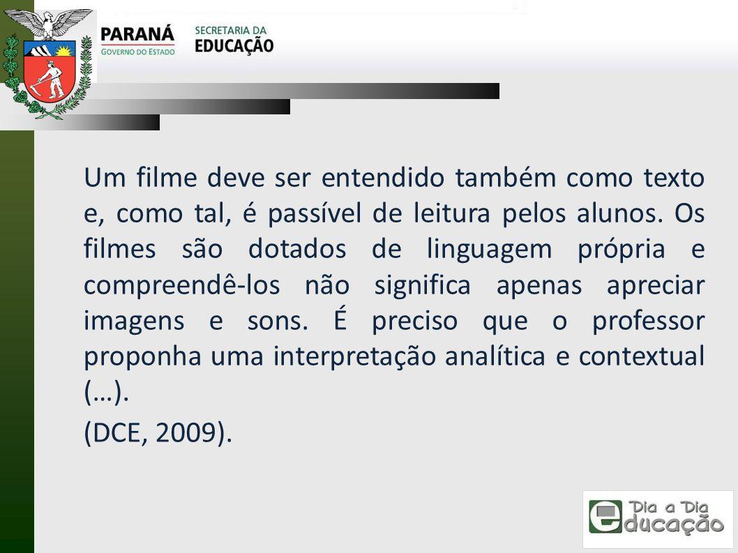 Um filme deve ser entendido também como texto e, como tal, é passível de leitura pelos alunos. Os filmes são dotados de linguagem própria e compreendê-los não significa apenas apreciar imagens e sons. É preciso que o professor proponha uma interpretação analítica e contextual (…).