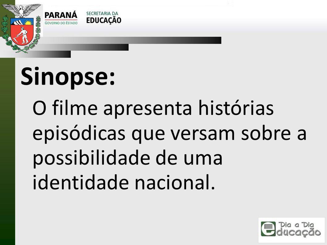 Sinopse: O filme apresenta histórias episódicas que versam sobre a possibilidade de uma identidade nacional.
