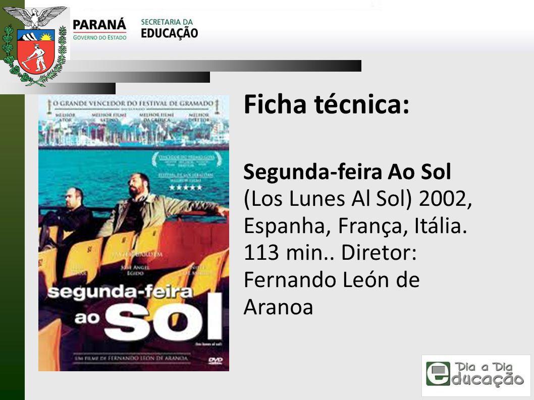 Ficha técnica: Segunda-feira Ao Sol (Los Lunes Al Sol) 2002, Espanha, França, Itália.