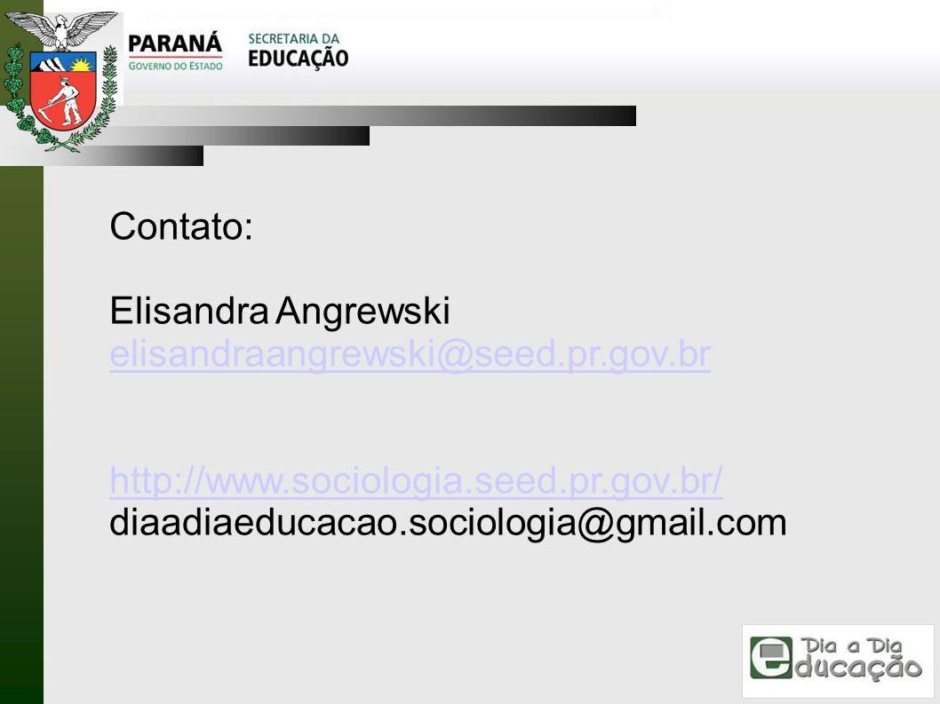 Contato: Elisandra Angrewski. elisandraangrewski@seed.pr.gov.br. http://www.sociologia.seed.pr.gov.br/