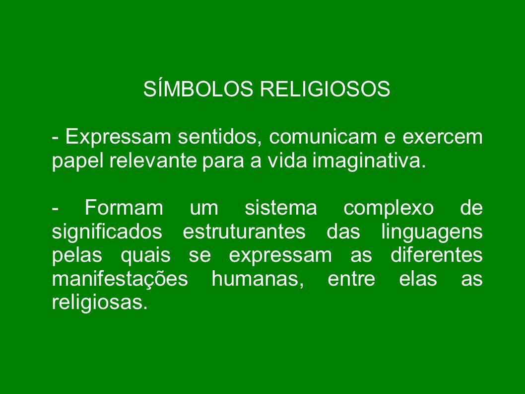 SÍMBOLOS RELIGIOSOS - Expressam sentidos, comunicam e exercem papel relevante para a vida imaginativa.