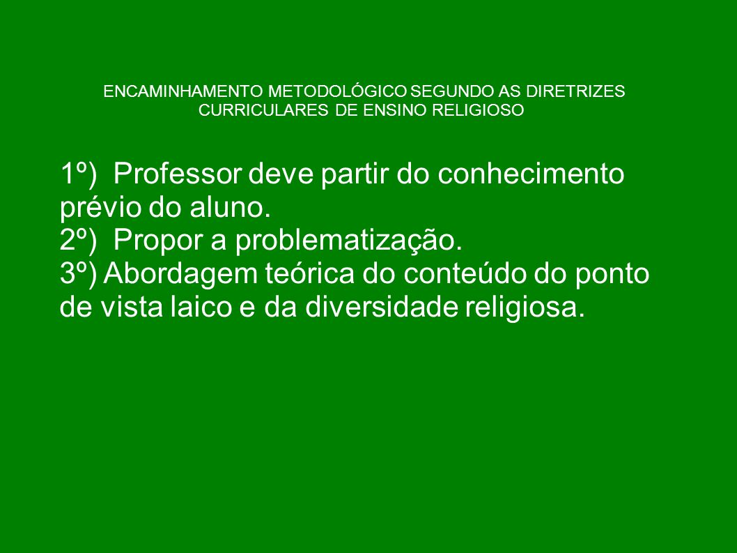 1º) Professor deve partir do conhecimento prévio do aluno.
