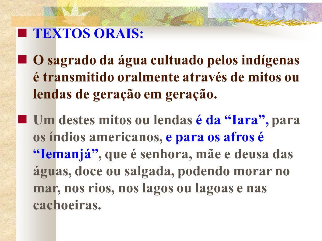 TEXTOS ORAIS: O sagrado da água cultuado pelos indígenas é transmitido oralmente através de mitos ou lendas de geração em geração.