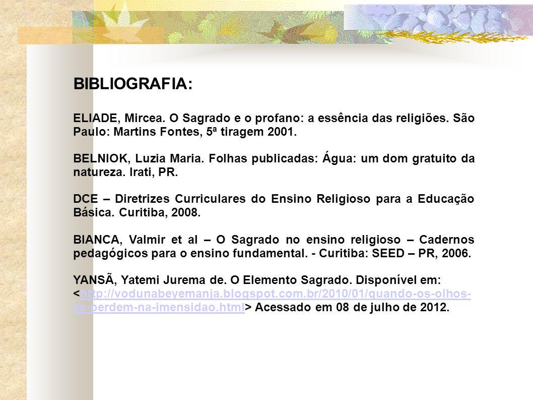 BIBLIOGRAFIA: ELIADE, Mircea. O Sagrado e o profano: a essência das religiões. São Paulo: Martins Fontes, 5ª tiragem 2001.