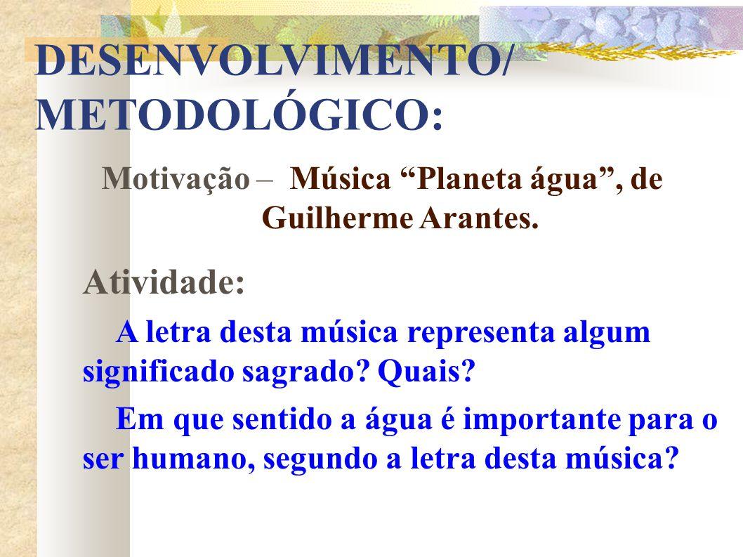Motivação – Música Planeta água , de Guilherme Arantes.