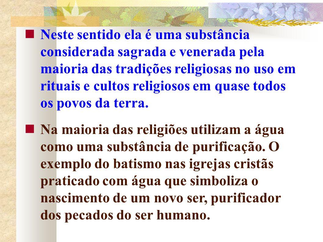 Neste sentido ela é uma substância considerada sagrada e venerada pela maioria das tradições religiosas no uso em rituais e cultos religiosos em quase todos os povos da terra.