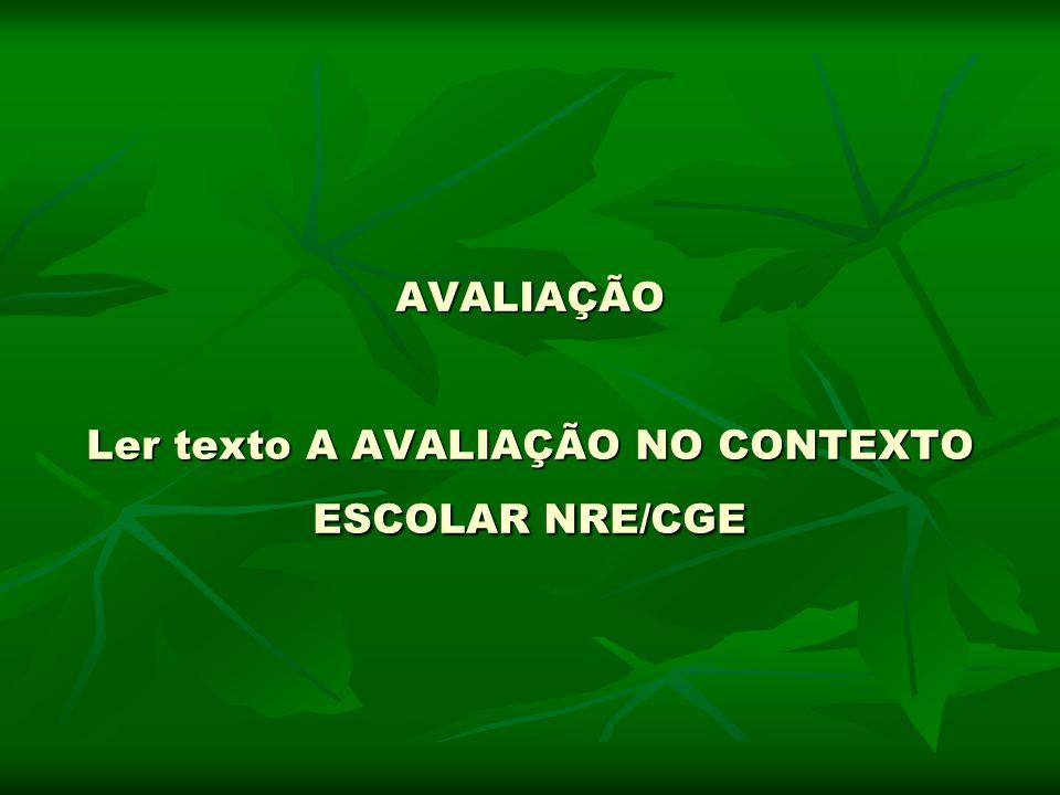 AVALIAÇÃO Ler texto A AVALIAÇÃO NO CONTEXTO ESCOLAR NRE/CGE