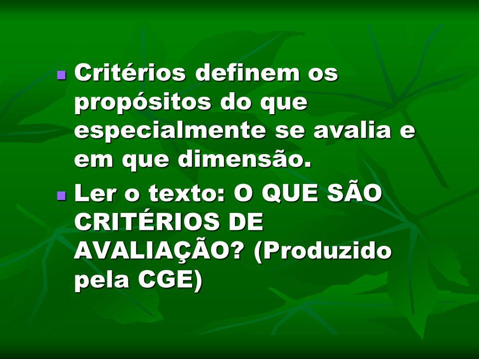 Critérios definem os propósitos do que especialmente se avalia e em que dimensão.