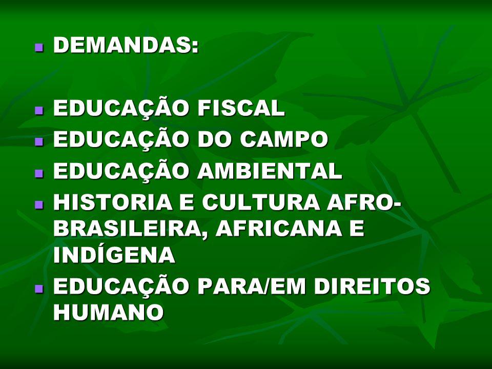 DEMANDAS: EDUCAÇÃO FISCAL. EDUCAÇÃO DO CAMPO. EDUCAÇÃO AMBIENTAL. HISTORIA E CULTURA AFRO-BRASILEIRA, AFRICANA E INDÍGENA.