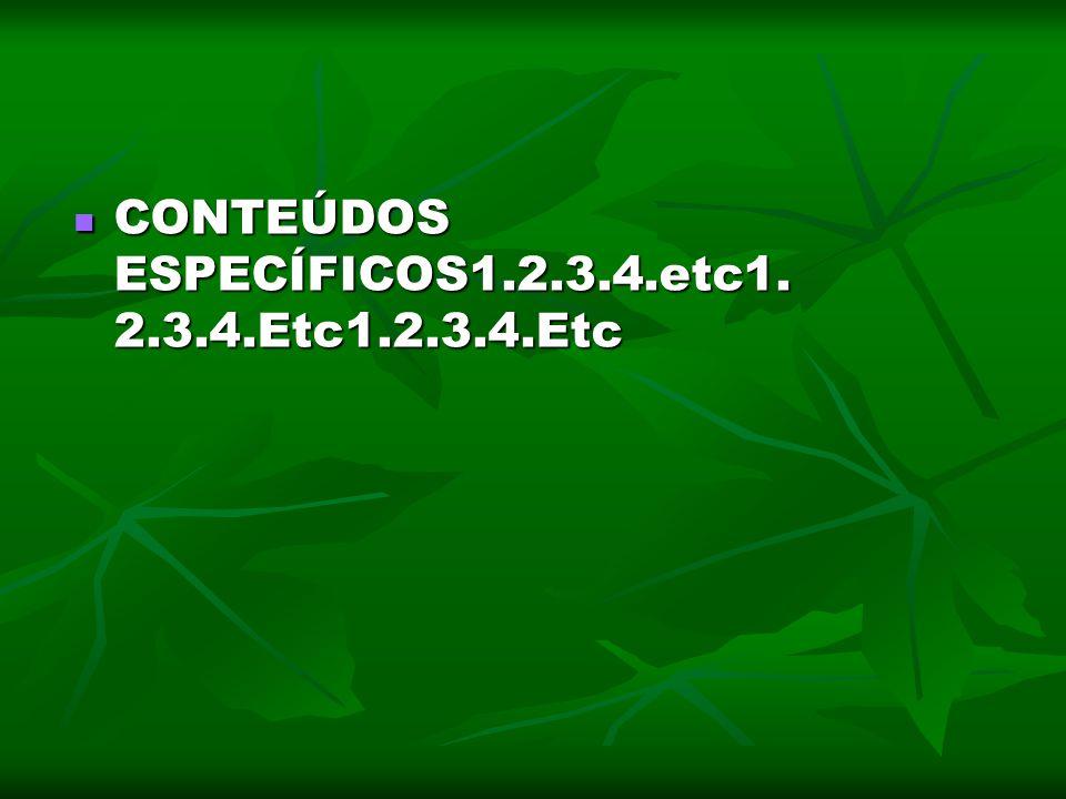 CONTEÚDOS ESPECÍFICOS1.2.3.4.etc1. 2.3.4.Etc1.2.3.4.Etc