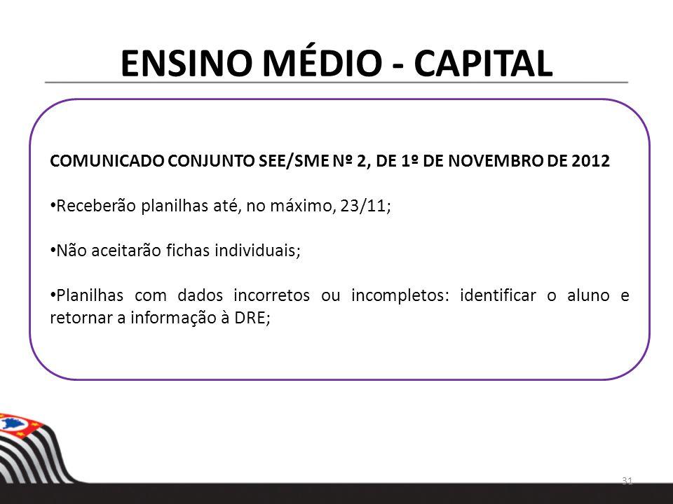 ENSINO MÉDIO - CAPITAL COMUNICADO CONJUNTO SEE/SME Nº 2, DE 1º DE NOVEMBRO DE 2012. Receberão planilhas até, no máximo, 23/11;