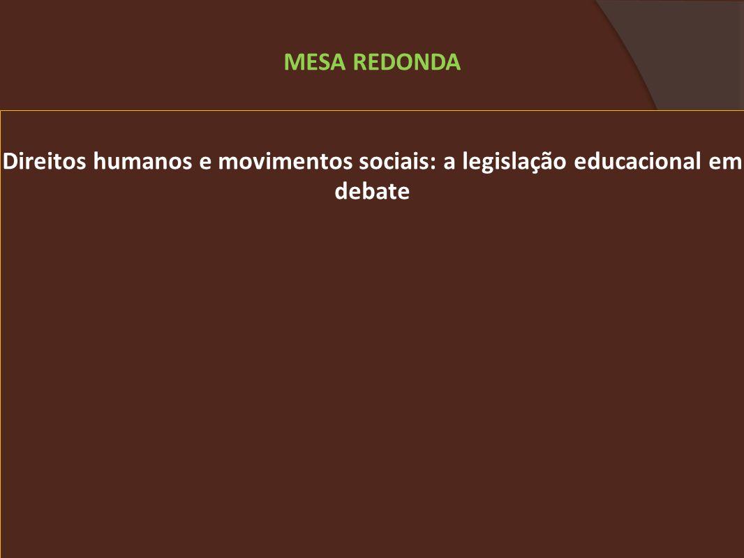 MESA REDONDA Direitos humanos e movimentos sociais: a legislação educacional em debate