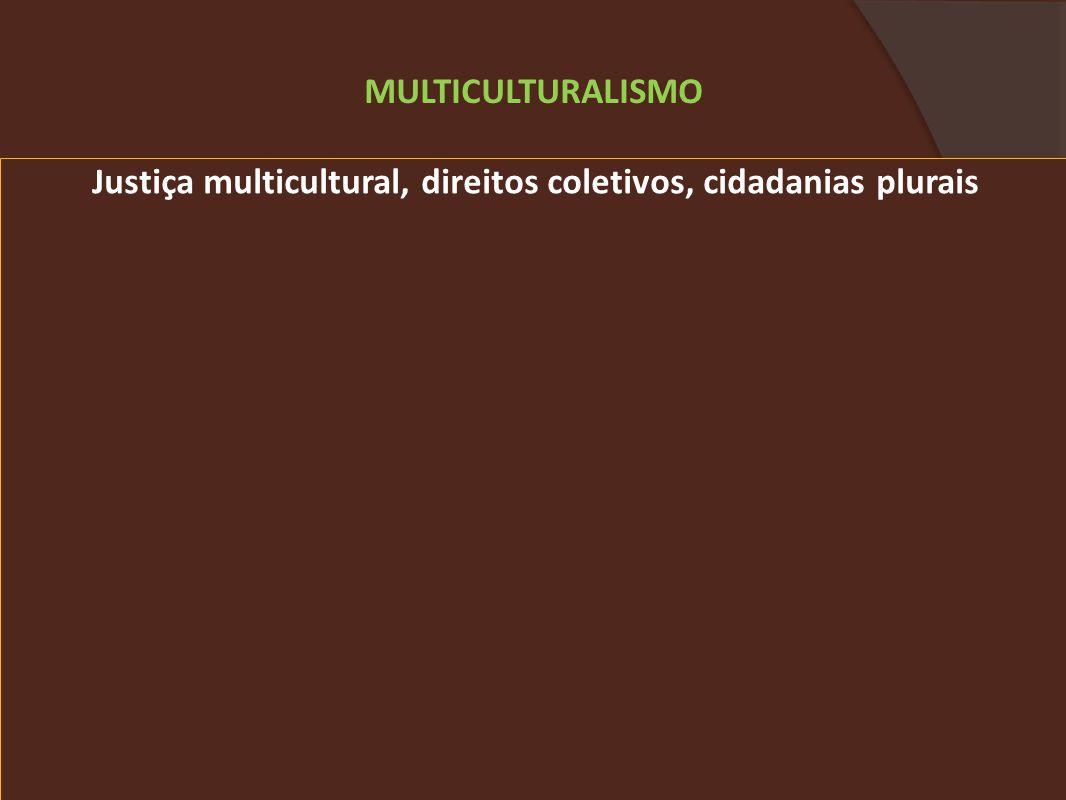 Justiça multicultural, direitos coletivos, cidadanias plurais