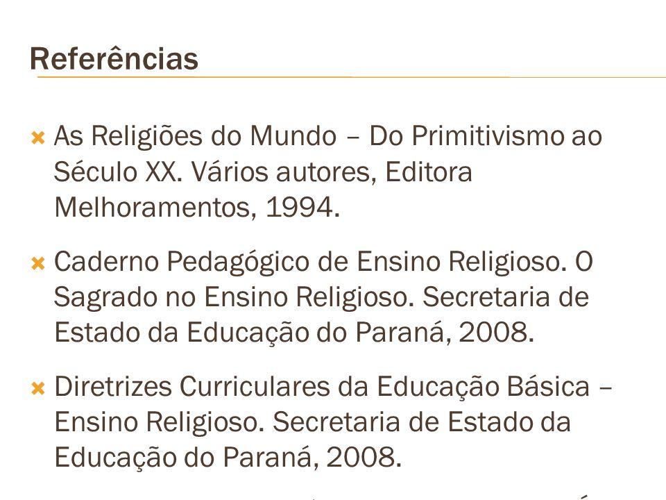 Referências As Religiões do Mundo – Do Primitivismo ao Século XX. Vários autores, Editora Melhoramentos, 1994.