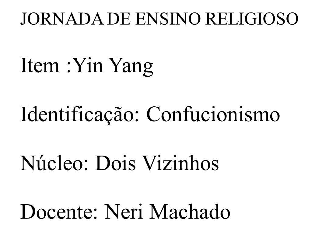 Identificação: Confucionismo Núcleo: Dois Vizinhos