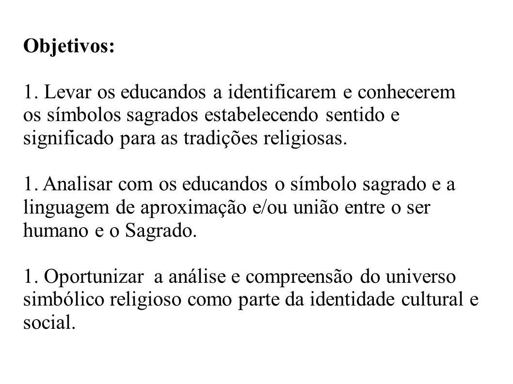 Objetivos: Levar os educandos a identificarem e conhecerem os símbolos sagrados estabelecendo sentido e significado para as tradições religiosas.