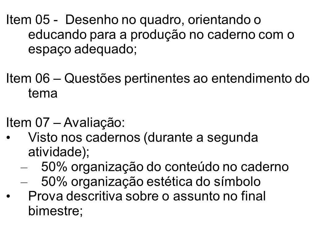 Item 06 – Questões pertinentes ao entendimento do tema