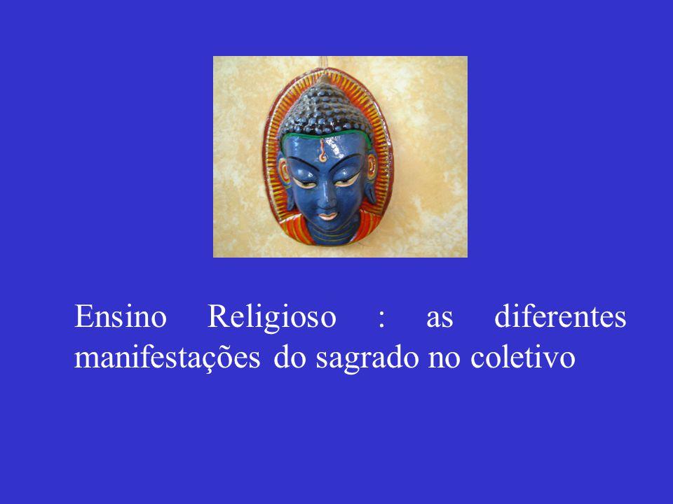 Ensino Religioso : as diferentes manifestações do sagrado no coletivo
