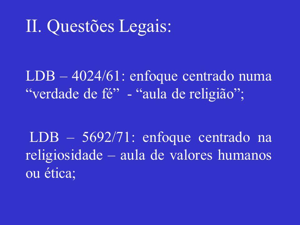 II. Questões Legais: LDB – 4024/61: enfoque centrado numa verdade de fé - aula de religião ;