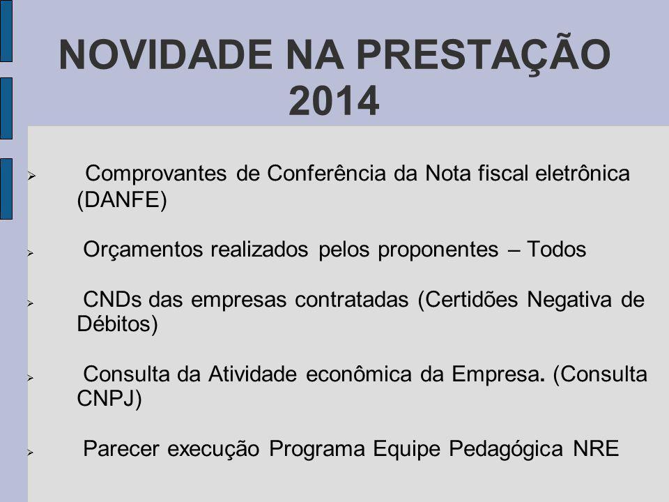 NOVIDADE NA PRESTAÇÃO 2014 Comprovantes de Conferência da Nota fiscal eletrônica (DANFE) Orçamentos realizados pelos proponentes – Todos.