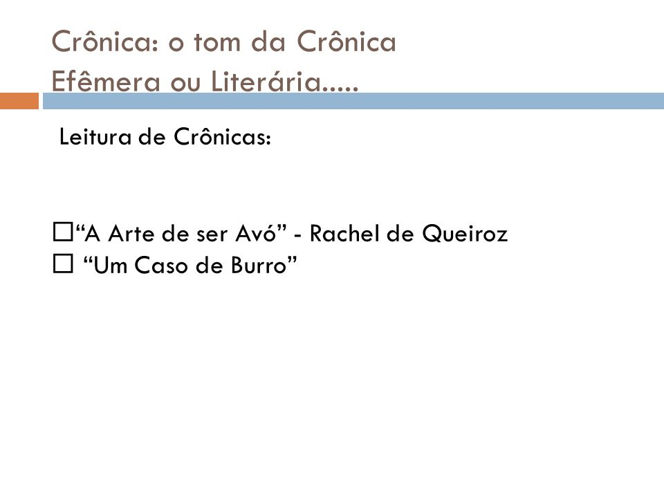 Crônica: o tom da Crônica Efêmera ou Literária.....