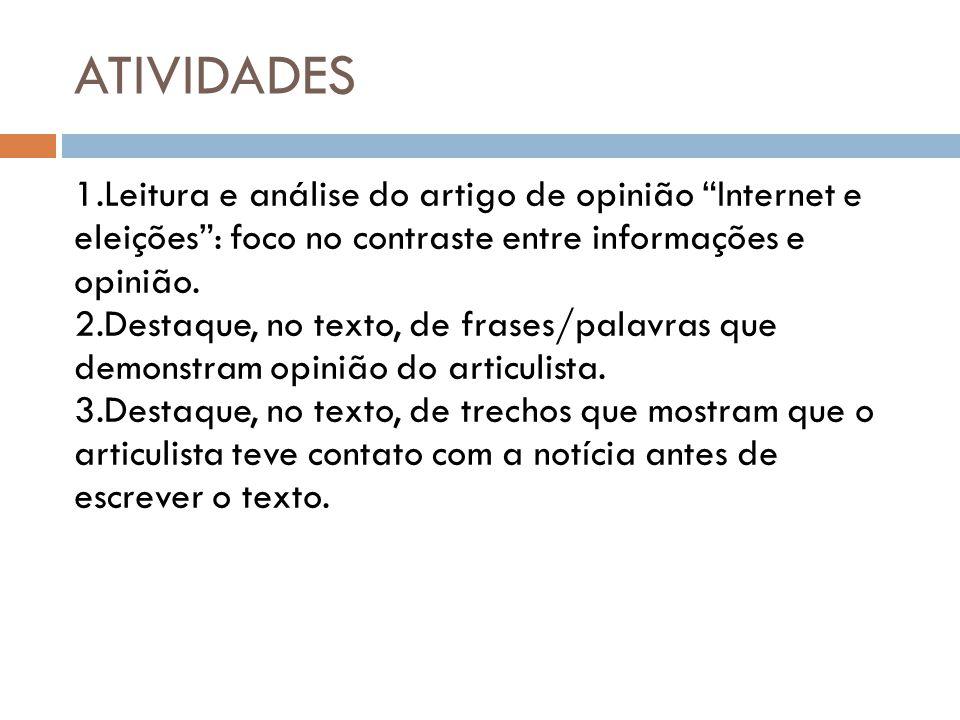 ATIVIDADES Leitura e análise do artigo de opinião Internet e eleições : foco no contraste entre informações e opinião.